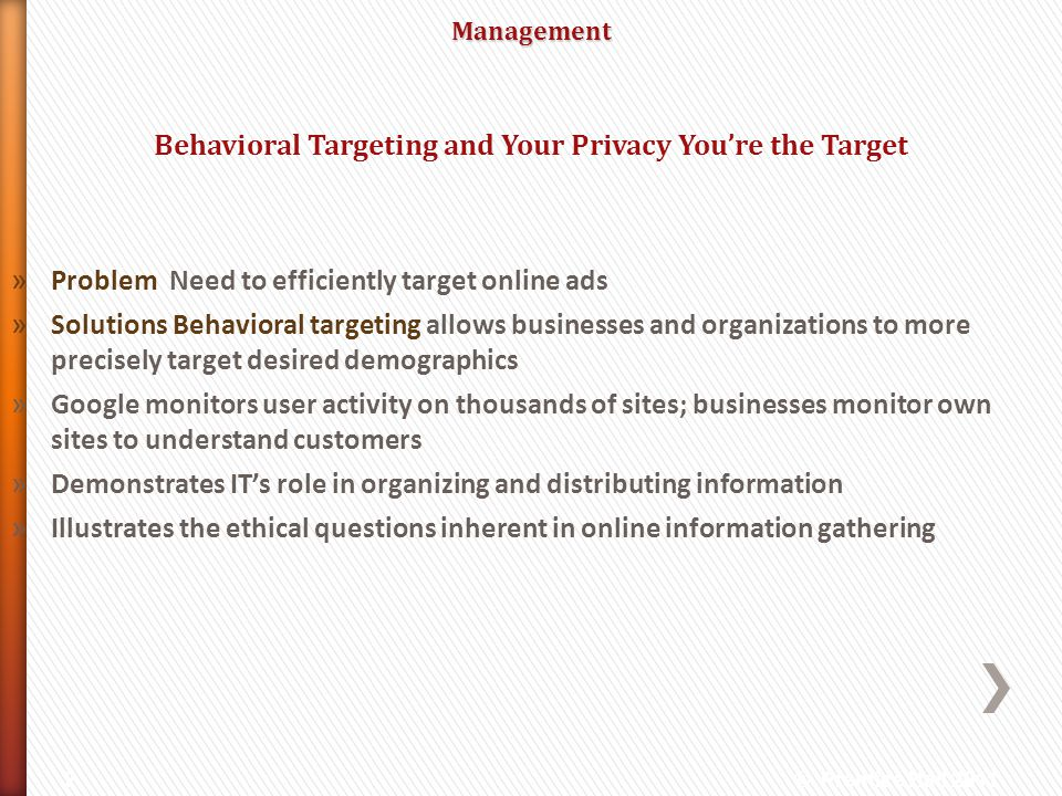 Management » Problem Need to efficiently target online ads » Solutions Behavioral targeting allows businesses and organizations to more precisely targ