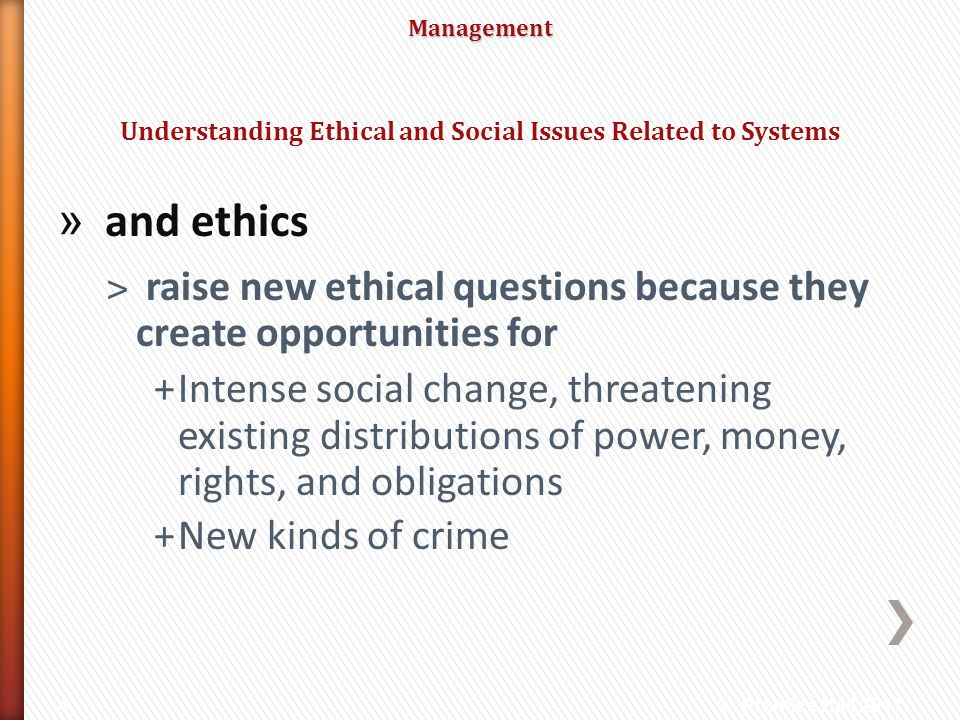 Management » and ethics ˃ raise new ethical questions because they create opportunities for +Intense social change, threatening existing distributions