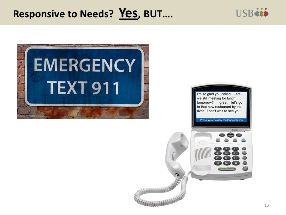 Responsive to Needs Yes, BUT…. 13