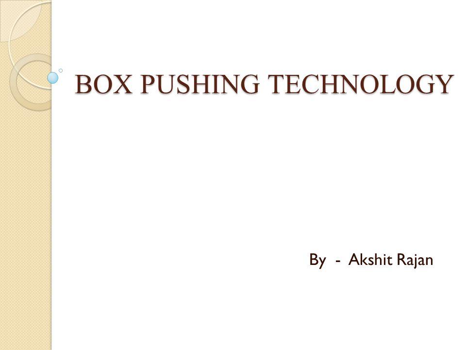 BOX PUSHING TECHNOLOGY By - Akshit Rajan