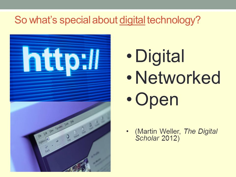 So whats special about digital technology? Digital Networked Open (Martin Weller, The Digital Scholar 2012)