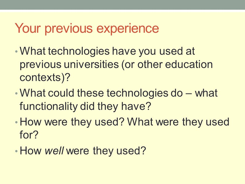 Your previous experience What technologies have you used at previous universities (or other education contexts).