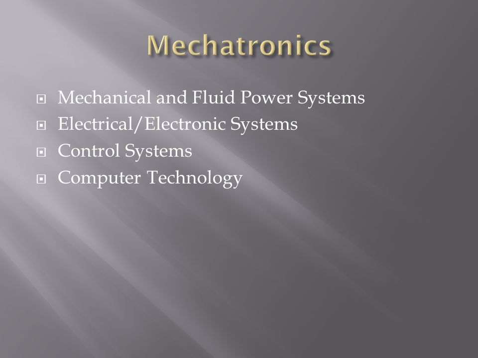 Mechanical and Fluid Power Systems Electrical/Electronic Systems Control Systems Computer Technology