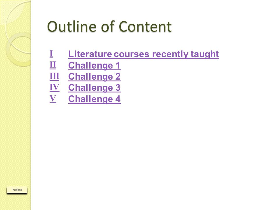 Index Outline of Content Literature courses recently taught Challenge 1 Challenge 2 Challenge 3 Challenge 4 I II III IV V