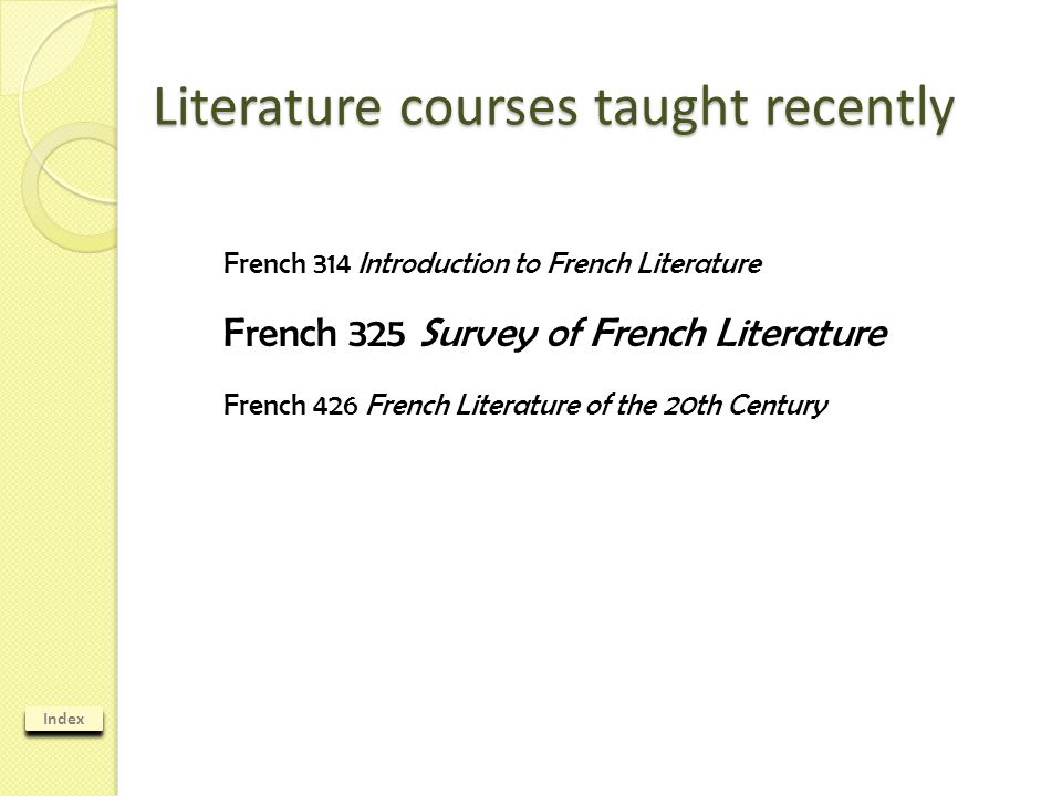 Index Literature courses taught recently French 325 Survey of French Literature I French 314 Introduction to French Literature French 426 French Liter