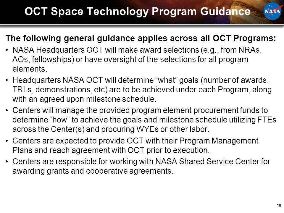 10 OCT Space Technology Program Guidance The following general guidance applies across all OCT Programs: NASA Headquarters OCT will make award selecti