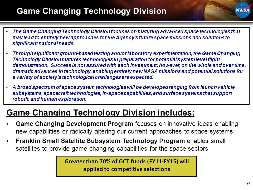 27 Game Changing Technology Division Game Changing Technology Division includes: Game Changing Development Program focuses on innovative ideas enablin