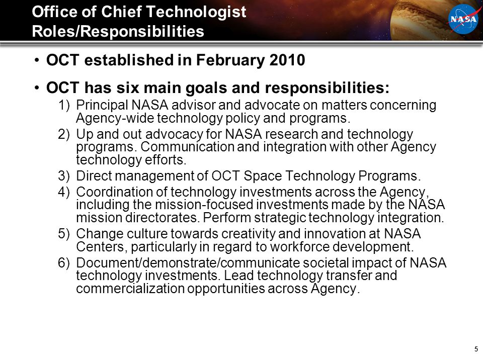 5 Office of Chief Technologist Roles/Responsibilities OCT established in February 2010 OCT has six main goals and responsibilities: 1)Principal NASA a
