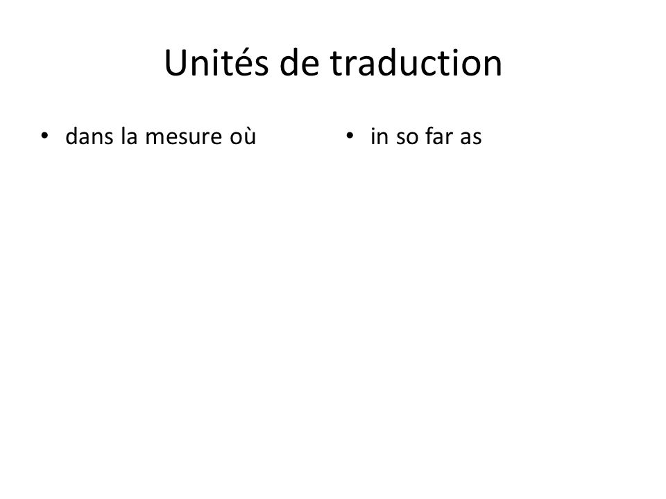 Unités de traduction dans la mesure où in so far as