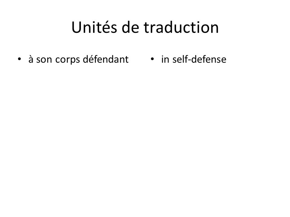 Unités de traduction à son corps défendant in self-defense