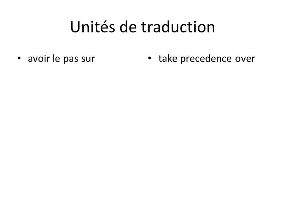 Unités de traduction avoir le pas sur take precedence over