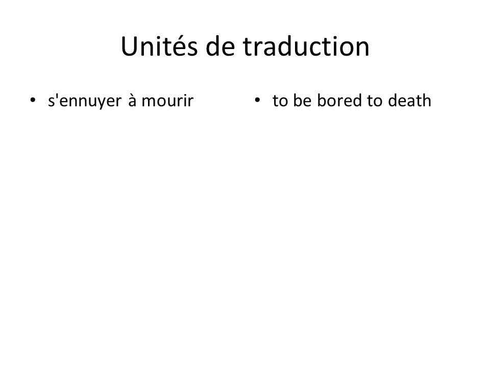 Unités de traduction s ennuyer à mourir to be bored to death
