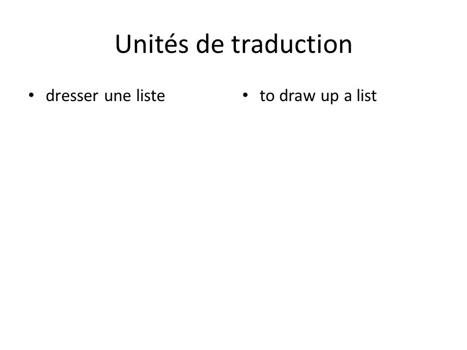 Unités de traduction dresser une liste to draw up a list