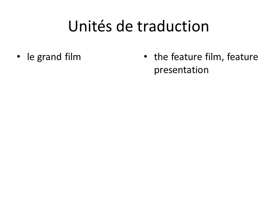 Unités de traduction le grand film the feature film, feature presentation