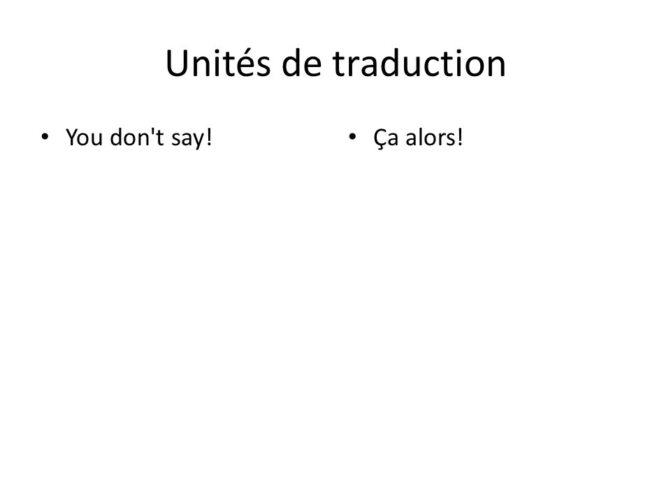 Unités de traduction You don t say! Ça alors!