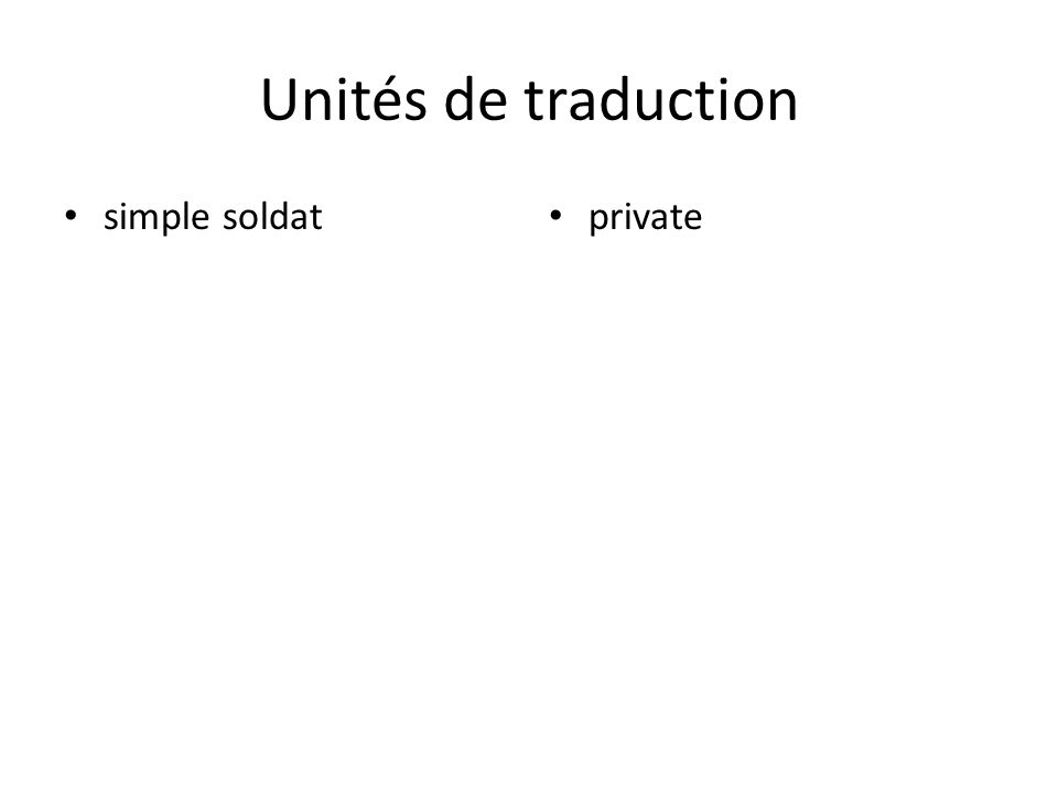 Unités de traduction simple soldat private