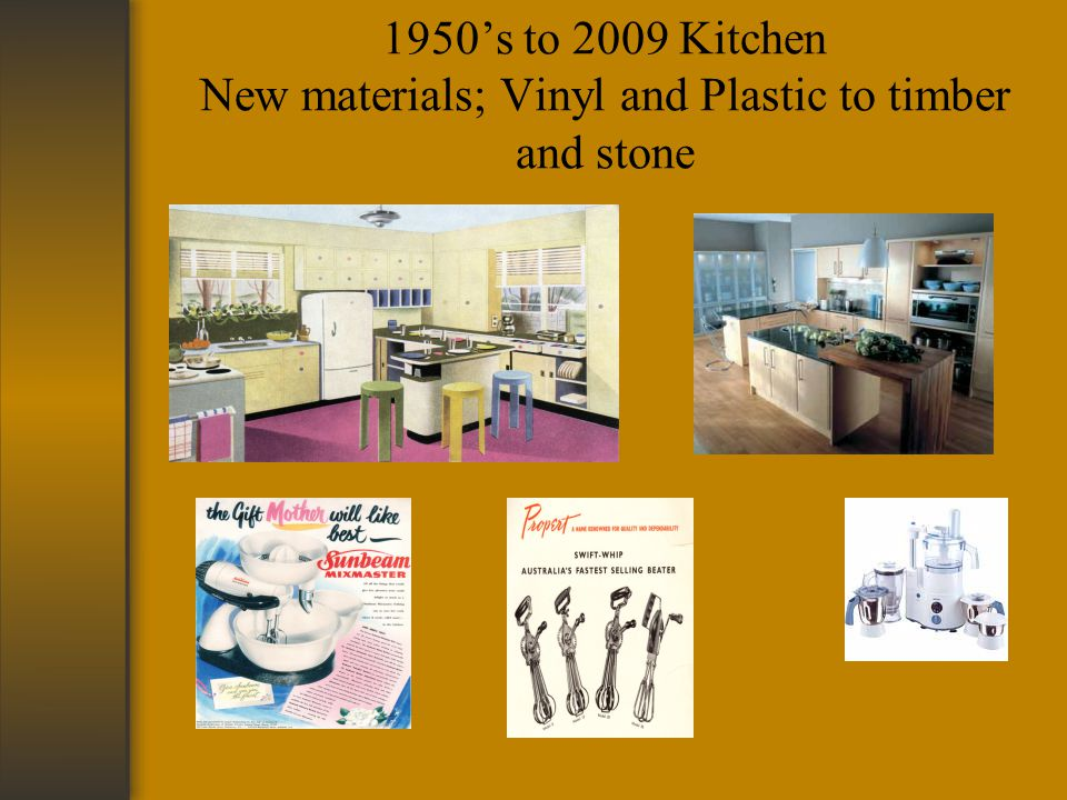 1950s to 2009 Kitchen New materials; Vinyl and Plastic to timber and stone