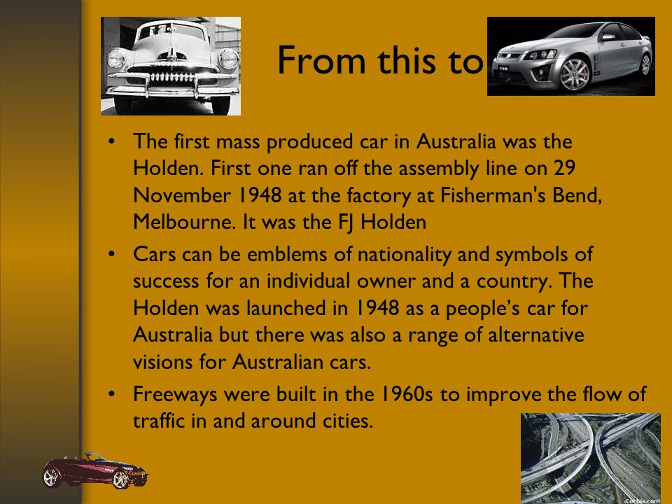 From this to The first mass produced car in Australia was the Holden.