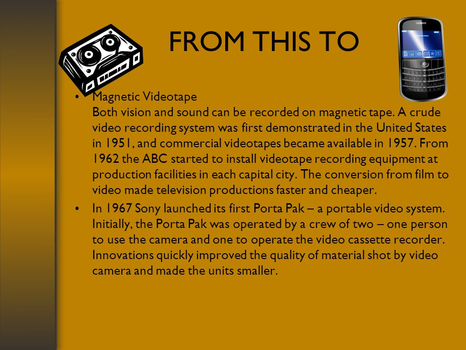 FROM THIS TO Magnetic Videotape Both vision and sound can be recorded on magnetic tape.