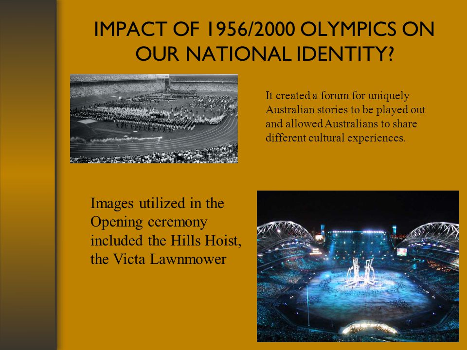 IMPACT OF 1956/2000 OLYMPICS ON OUR NATIONAL IDENTITY.