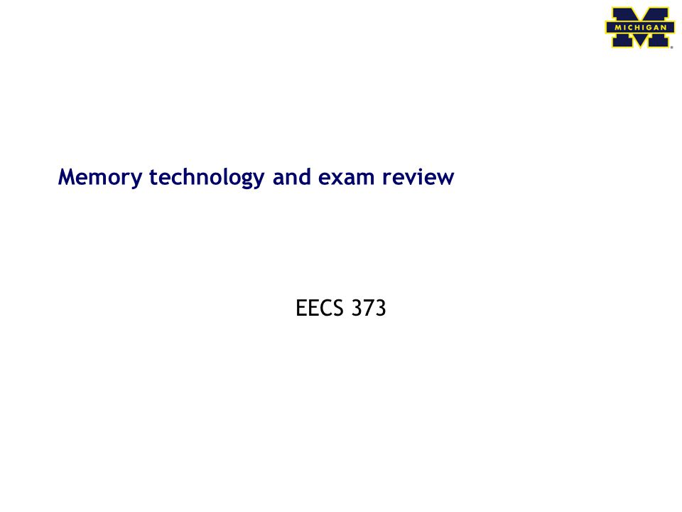 Memory technology and exam review EECS 373