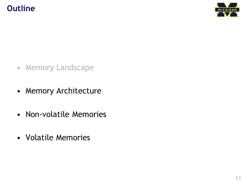 11 Outline Memory Landscape Memory Architecture Non-volatile Memories Volatile Memories