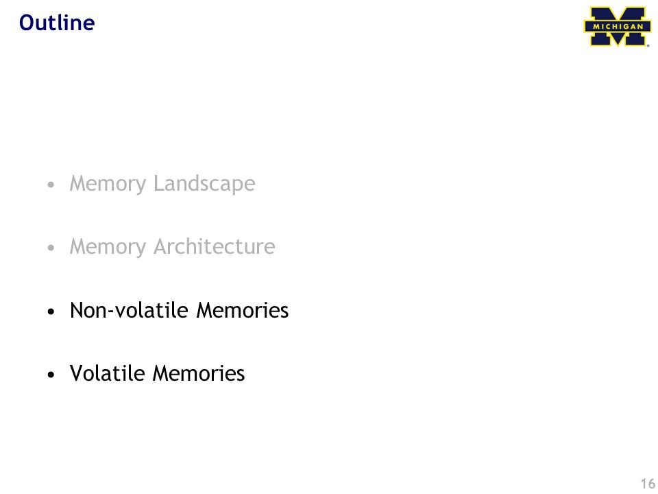 16 Outline Memory Landscape Memory Architecture Non-volatile Memories Volatile Memories