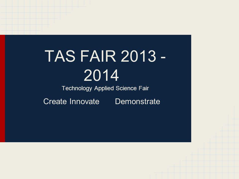 TAS FAIR 2013 - 2014 Technology Applied Science Fair Create InnovateDemonstrate