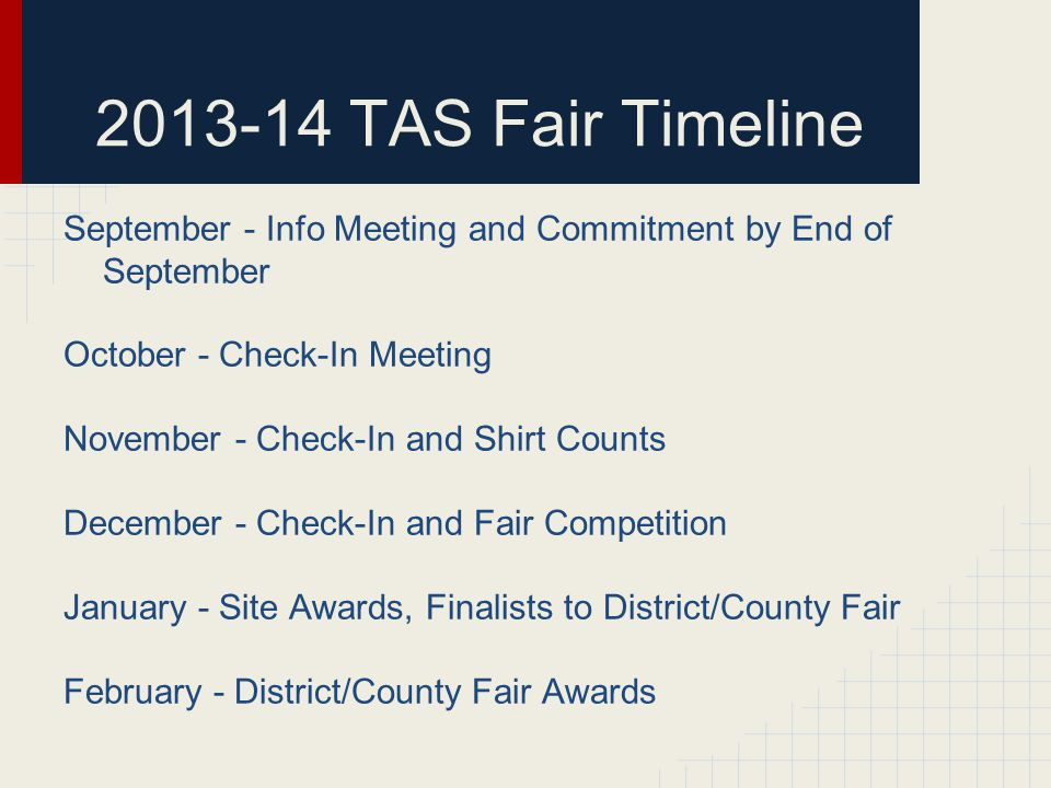 2013-14 TAS Fair Timeline September - Info Meeting and Commitment by End of September October - Check-In Meeting November - Check-In and Shirt Counts