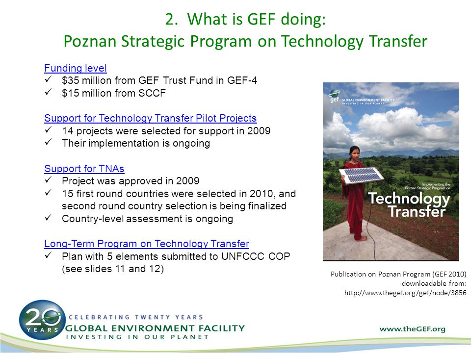 2. What is GEF doing: Poznan Strategic Program on Technology Transfer Funding level $35 million from GEF Trust Fund in GEF-4 $15 million from SCCF Sup