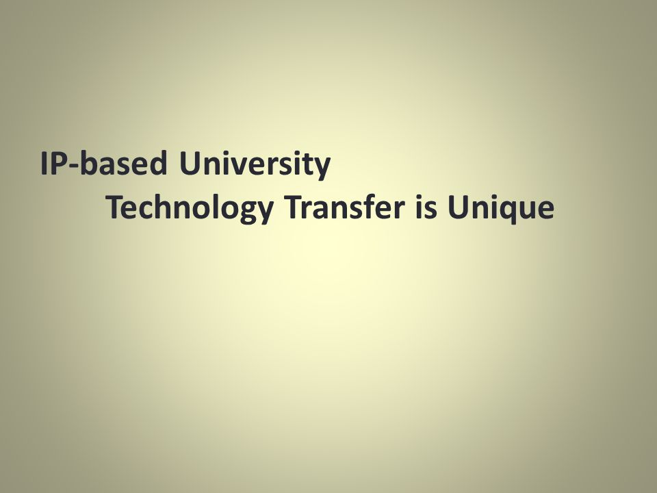 IP-based University Technology Transfer is Unique