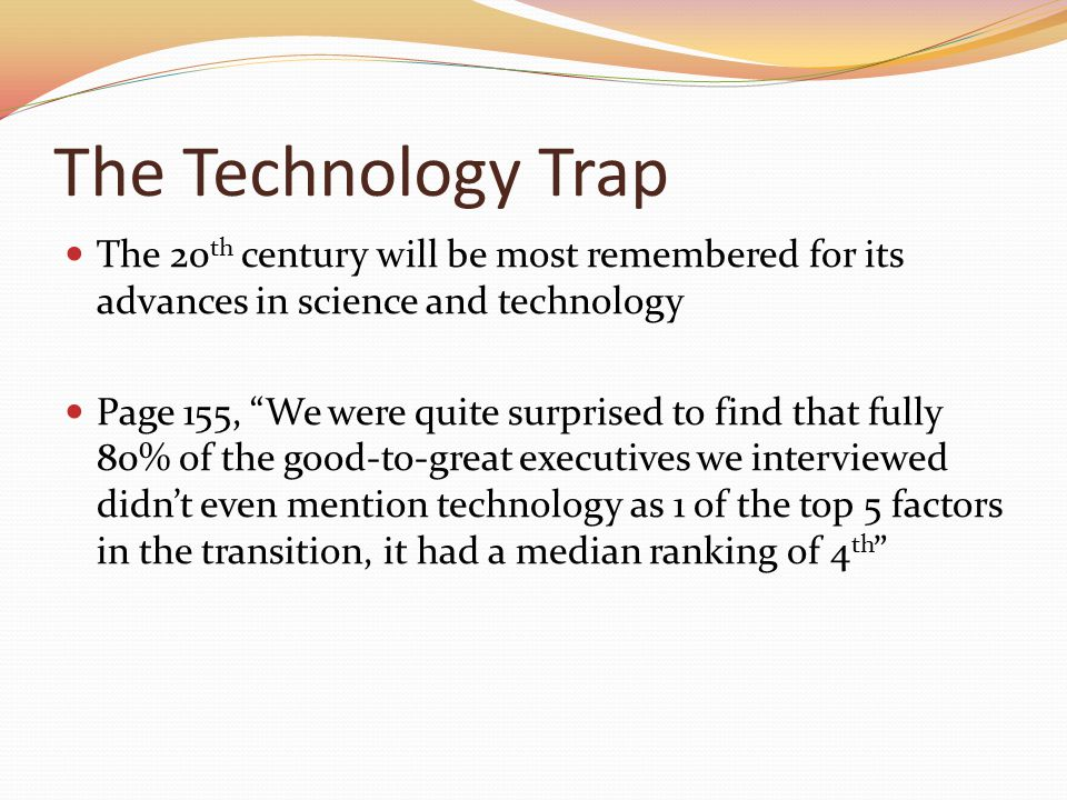 The Technology Trap The 20 th century will be most remembered for its advances in science and technology Page 155, We were quite surprised to find tha