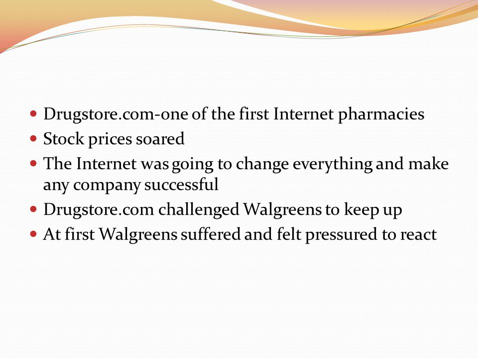Drugstore.com-one of the first Internet pharmacies Stock prices soared The Internet was going to change everything and make any company successful Dru