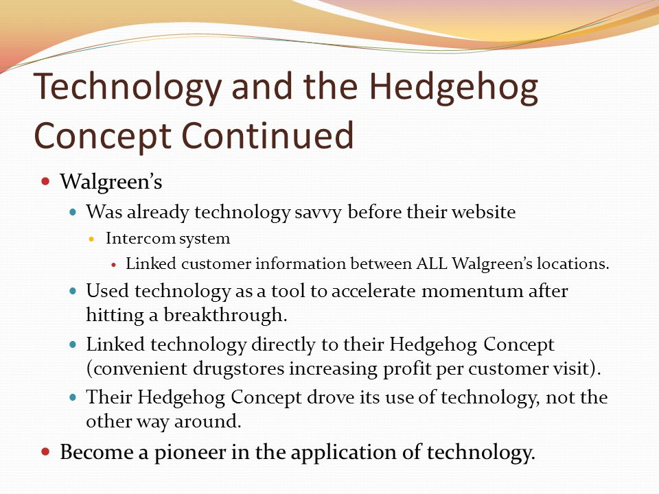 Technology and the Hedgehog Concept Continued Walgreens Was already technology savvy before their website Intercom system Linked customer information