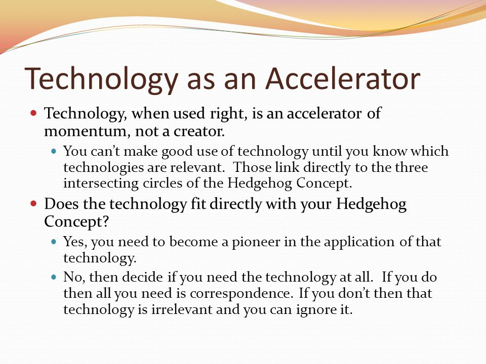 Technology as an Accelerator Technology, when used right, is an accelerator of momentum, not a creator.