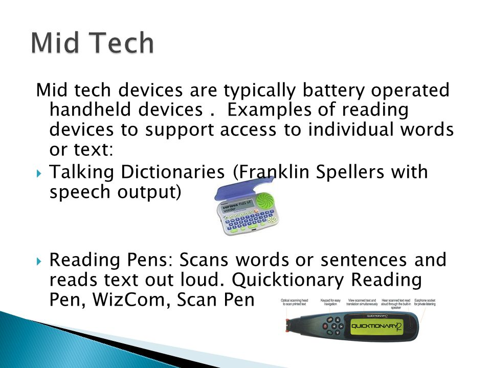Mid tech devices are typically battery operated handheld devices.