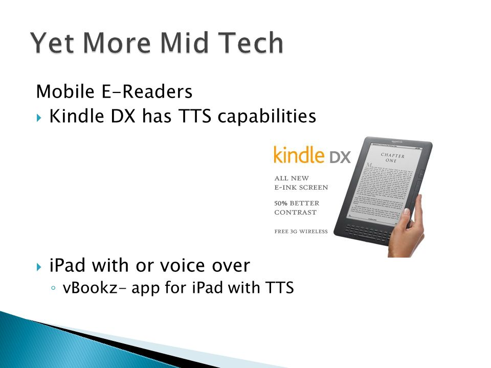 Mobile E-Readers Kindle DX has TTS capabilities iPad with or voice over vBookz- app for iPad with TTS