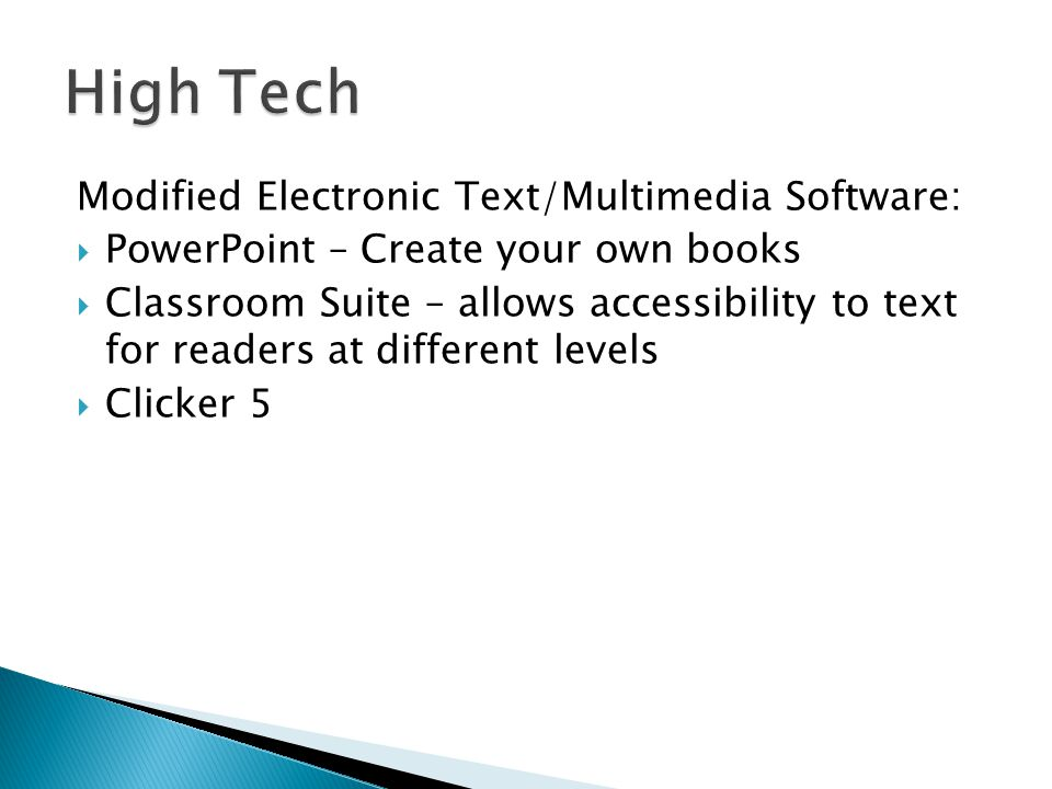 Modified Electronic Text/Multimedia Software: PowerPoint – Create your own books Classroom Suite – allows accessibility to text for readers at different levels Clicker 5