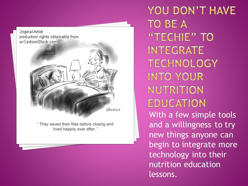 With a few simple tools and a willingness to try new things anyone can begin to integrate more technology into their nutrition education lessons.