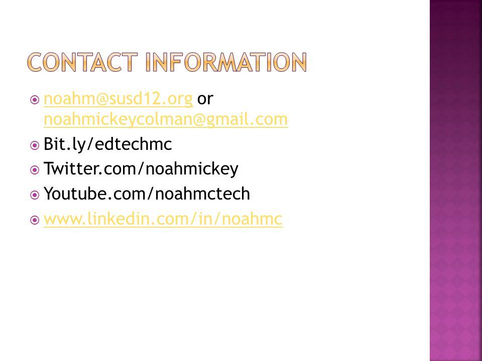 noahm@susd12.org or noahmickeycolman@gmail.com noahm@susd12.org noahmickeycolman@gmail.com Bit.ly/edtechmc Twitter.com/noahmickey Youtube.com/noahmctech www.linkedin.com/in/noahmc