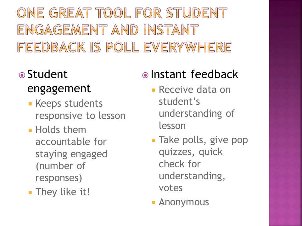 Student engagement Keeps students responsive to lesson Holds them accountable for staying engaged (number of responses) They like it.