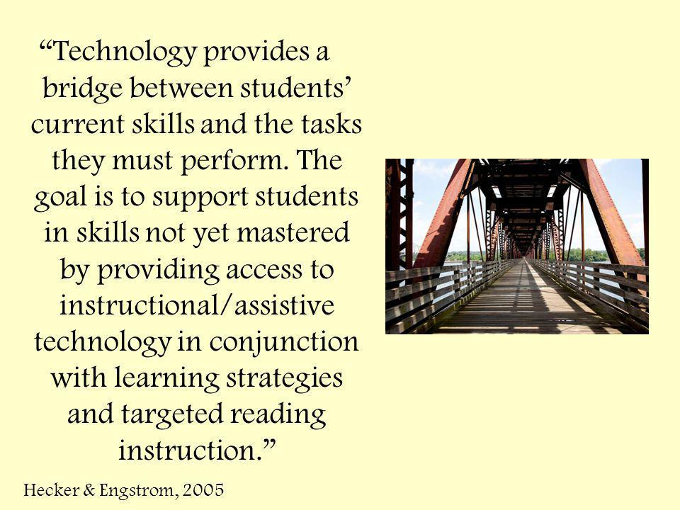 Technology provides a bridge between students current skills and the tasks they must perform.