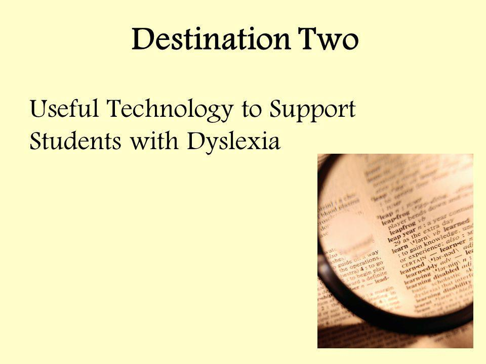 Destination Two Useful Technology to Support Students with Dyslexia