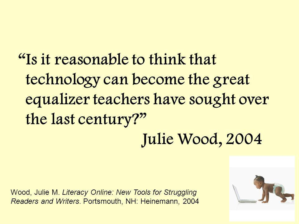 Is it reasonable to think that technology can become the great equalizer teachers have sought over the last century.