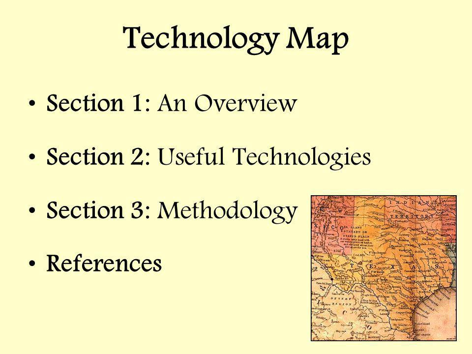 Section 1: An Overview Section 2: Useful Technologies Section 3: Methodology References Technology Map