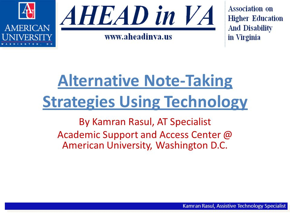 Alternative Note-Taking Strategies Using Technology By Kamran Rasul, AT Specialist Academic Support and Access Center @ American University, Washington D.C.