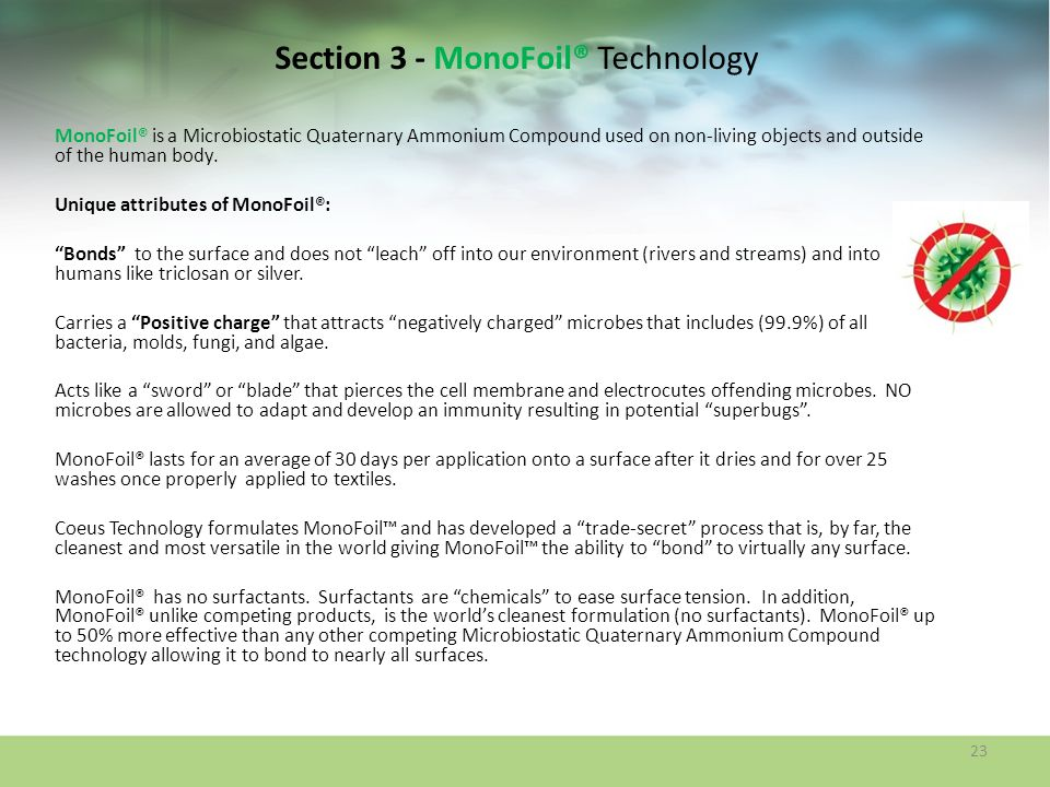 Section 3 - MonoFoil® Technology MonoFoil® is a Microbiostatic Quaternary Ammonium Compound used on non-living objects and outside of the human body.