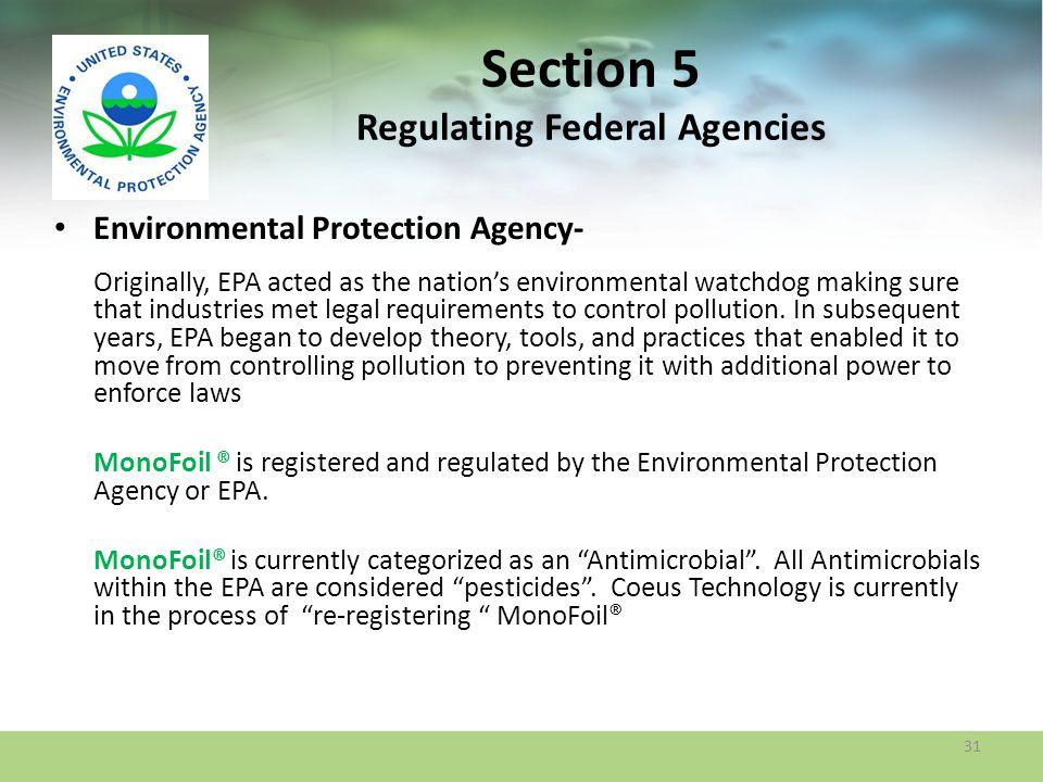 Section 5 Regulating Federal Agencies Environmental Protection Agency- Originally, EPA acted as the nations environmental watchdog making sure that in