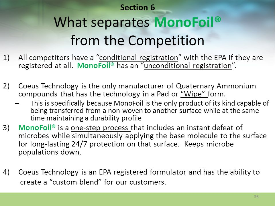 Section 6 What separates MonoFoil® from the Competition 1)All competitors have a conditional registration with the EPA if they are registered at all.
