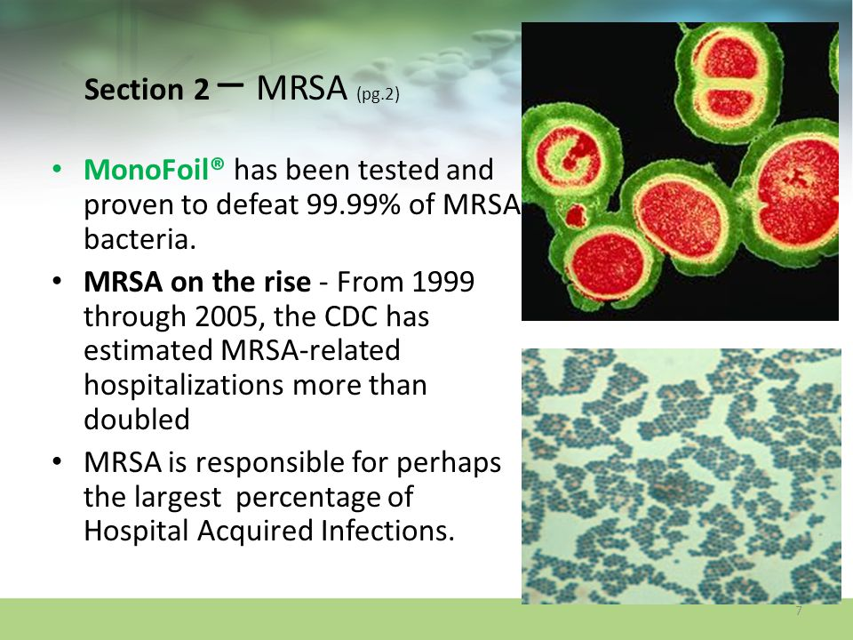 Section 2 – MRSA (pg.2) MonoFoil® has been tested and proven to defeat 99.99% of MRSA bacteria. MRSA on the rise - From 1999 through 2005, the CDC has